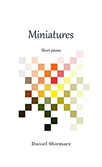 Miniatures: Short Poems (poetry Series Book 1) por Daniel Shirmarz epub