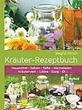 Kräuter-Rezeptbuch: Hausmittel & Salben, Säfte & Marmeladen, Kräuterwein & Liköre, Essig & Öl -