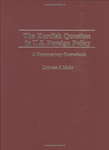 The Kurdish Question in U.S. Foreign Policy: A Documentary Sourcebook (Documentary Reference Collections) by Lokman I. Meho (2004-07-30)