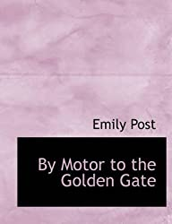 [(By Motor to the Golden Gate)] [By (author) Emily Post] published on (November, 2009)