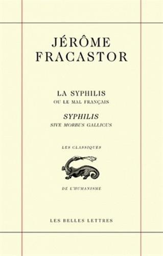La Syphilis ou le mal français / Syphilis sive morbus gallicus par Jérôme Fracastor