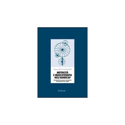 Motricità E Musicoterapia Nell'handicap. Consapevolezza Corporea, Movimento, Comunicazione Non Verbale. Con 2 Cd Audio