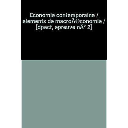 Economie contemporaine / elements de macroéconomie / [dpecf, epreuve nò 2]