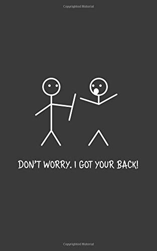 Don't Worry, I've Got Your Back: Don't Worry, I've Got You Back - Stick Figures Nerd Notebook ! Funny Sarcasm Humor Doodle Diary Book Gift For ... Sticks Figure Design in Nerdy Geek Style!