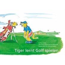 Tiger lernt Golf spielen: Golf für Kinder, vom ersten Schwung bis zur Platzreife