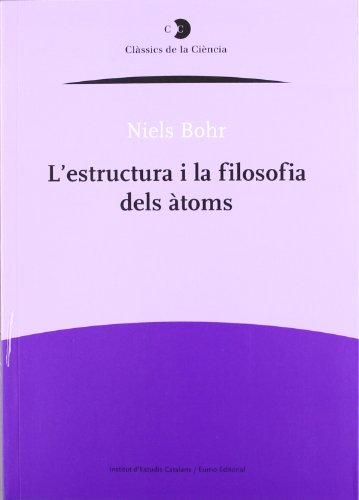 L'Estructura i la filosofia dels àtoms (Clàssics de la Ciència) por Niels Bohr