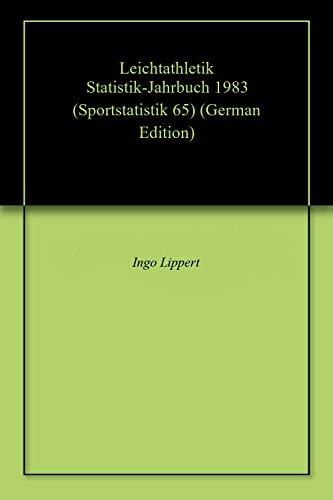 Leichtathletik Statistik-Jahrbuch 1983 (Sportstatistik 65) (German Edition) por Ingo Lippert