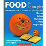 Food for Thought: The Complete Book of Concepts for Growing Minds by Saxton Freymann, Joost Elffers (2005) Paperback