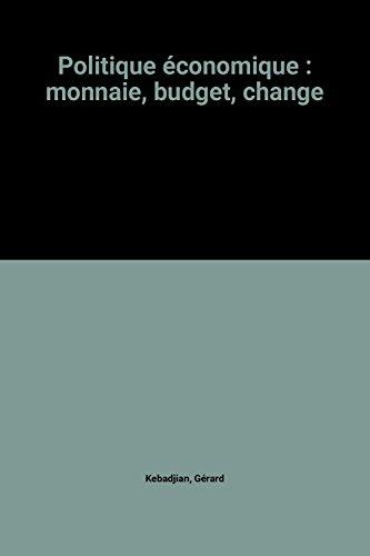 Politique économique : monnaie, budget,...