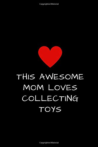 (This Awesome Mom Loves Collecting Toys: Journal Diary for Women to Write Stuff In, Mother's Day Gift 6