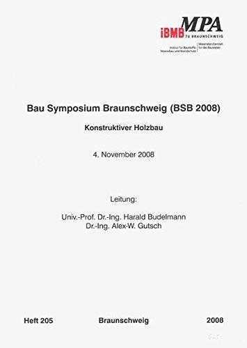 Bau Symposium Braunschweig (BSB 2008): Konstruktiver Holzbau - 4. November 2008 (Institut für Baustoffe, Massivbau und Brandschutz der Technischen Universität Braunschweig)