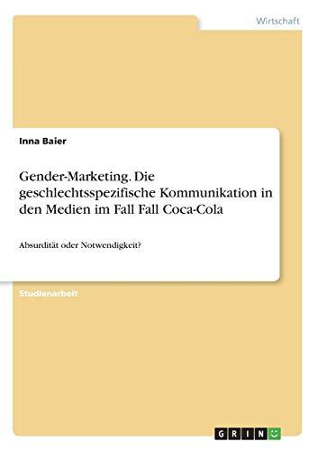 Gender-Marketing. Die geschlechtsspezifische Kommunikation in den Medien im Fall Fall Coca-Cola: Absurdität oder Notwendigkeit?