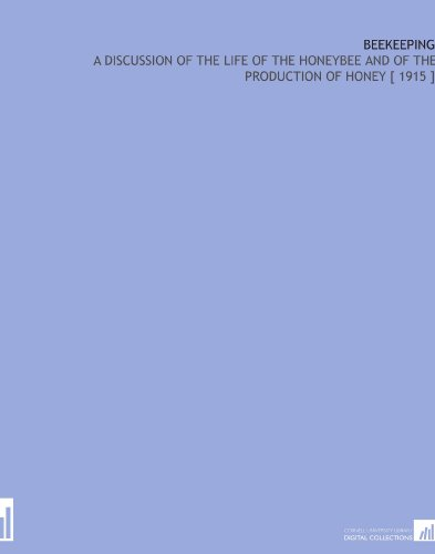 Beekeeping: A Discussion of the Life of the Honeybee and of the Production of Honey [ 1915 ] por Everett Franklin Phillips
