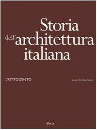 Storia dell'architettura italiana. L'Ottocento. Ediz. illustrata