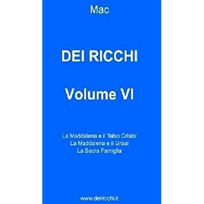 Dei Ricchi - Volume Vi: La Maddalena E Il 'falso Cristo', La Maddalena E Il Graal, La Sacra Famiglia (Dei Ricchi Volumi I-Vi Vol. 6)