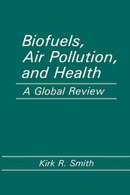 biofuels-air-pollution-and-health-a-global-review-by-author-kirk-r-smith-published-on-september-2011