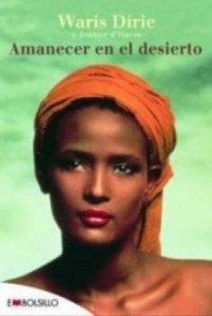 Amanecer en el desierto: La asombrosa historia de Waris Dirie que lucha con coraje contra la opresión y triunfa como una auténtica campeona. (EMBOLSILLO)