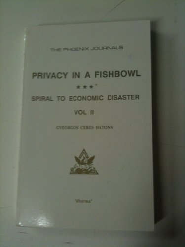 Privacy in a Fishbowl: Spiral to Economic Disaster (The Phoenix Journals) by Gyeorgos Ceres Hatonn (1990-01-30)