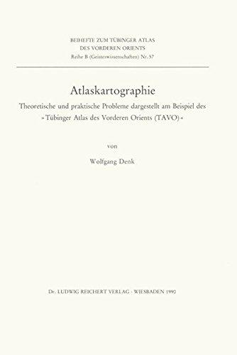 Atlaskartographie: Theoretische und praktische Probleme dargestellt am Beispiel des »Tübinger Atlas des Vorderen Orients (TAVO)« (Reihe B (Geisteswissenschaften))