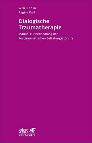 Dialogische Traumatherapie: Manual zur Behandlung der Posttraumatischen Belastungsstörung (Leben lernen)