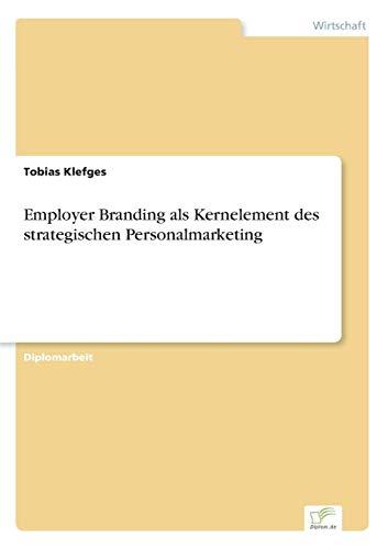 Employer Branding als Kernelement des strategischen Personalmarketing