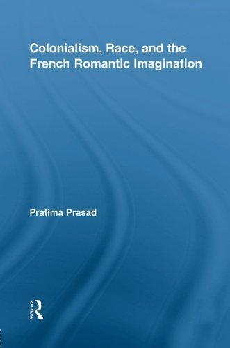Colonialism, Race, and the French Romantic Imagination (Routledge Studies in Romanticism) by Pratima Prasad (2014-09-12)