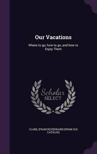 Our Vacations: Where to go, how to go, and how to Enjoy Them