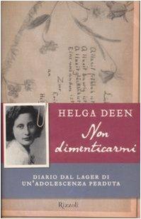 Non dimenticarmi. Diario dal lager di un'adolescenza perduta di Helga Deen,M. Viano