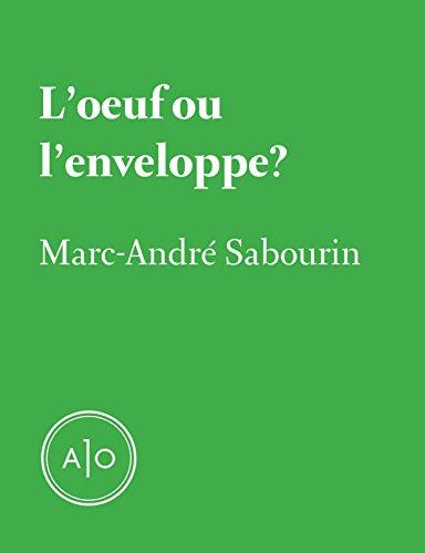 L'oeuf ou l'enveloppe par Marc-André Sabourin