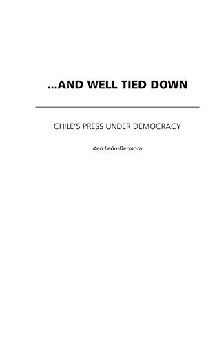 ...And Well Tied Down: Chile's Press Under Democracy by Ken Leon-Dermota (2003-08-30)