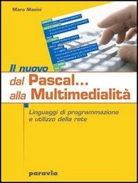 Il nuovo Dal Pascal... alla multimedialità. Linguaggi di programmazione e utilizzo della rete. Per le Scuole superiori