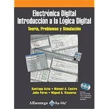Electrónica Digital. Introducción a la Lógica Digital: Teoría, Problemas y Simulación.