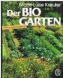 Der BioGarten. Der praktische Ratgeber für den naturgemäßen Anbau von Gemüse, Obst und Blumen