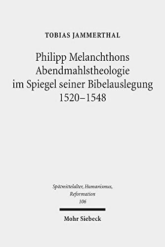 Philipp Melanchthons Abendmahlstheologie im Spiegel seiner Bibelauslegung 1520-1548...