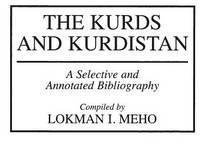 [(The Kurds and Kurdistan : A Selective and Annotated Bibliography)] [By (author) Lokman I. Meho] published on (June, 1997)