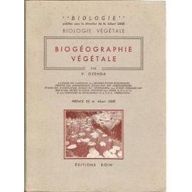 Biologie végétale. Biogéographie végétale : Par P. Ozenda,... à l'usage des candidats aux grandes écoles biologiques... à la licence et aux concours de recrutement C.A.P.E.S., agrégation