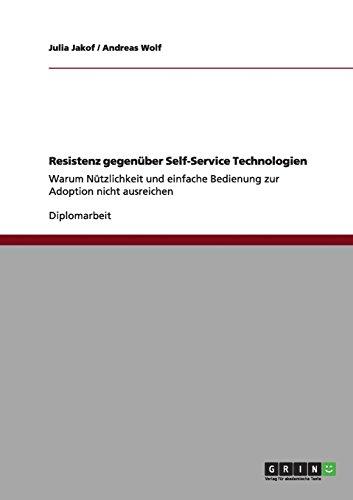 Resistenz gegenüber Self-Service Technologien: Warum Nützlichkeit und einfache Bedienung zur Adoption nicht ausreichen