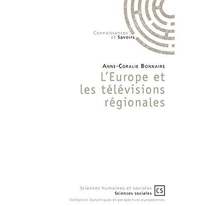 L'Europe et les télévisions régionales (Dynamiques et perspectives européennes)