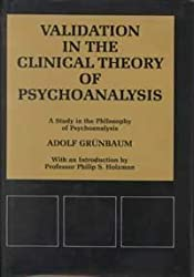 Validation in the Clinical Theory of Psychoanalysis: A Study in the Philosophy of Psychoanalysis (Psychological Issues)