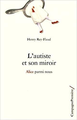 L'autiste et son miroir : Alice parmi nous