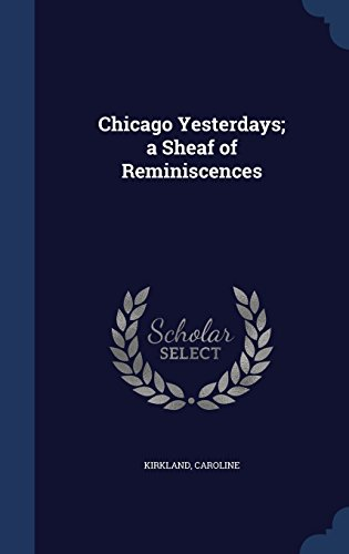 Chicago Yesterdays; a Sheaf of Reminiscences