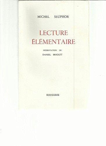 Lecture élémentaire : Algèbre des facilités et tout le roman des lettres par  Michel Seuphor, Daniel Briolet (Broché)
