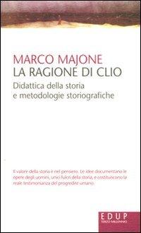 La ragione di Clio. Didattica della storia e metodologie storiografiche