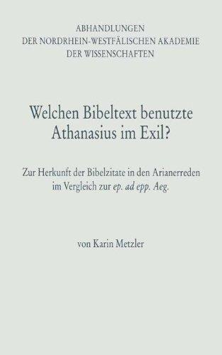 Welchen Bibeltext benutzte Athanasius im Exil?: Zur Herkunft der Bibelzitate in den Arianerreden im Vergleich zur ep. ad epp. Aeg. (Abhandlungen der Akademie der Wissenschaften, Band 96)