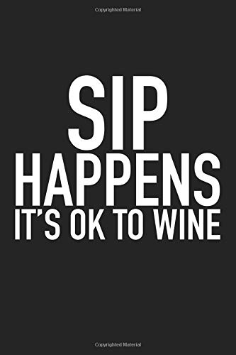 Sip Happens Its Ok To Wine: A 6x9 Inch Matte Softcover Journal Notebook With 120 Blank Lined Pages And A Funny Wine Loving Cover Slogan por GetThread Journals
