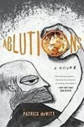 [Ablutions: Notes for a Novel] (By: Patrick DeWitt) [published: April, 2010]
