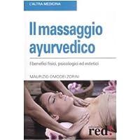 Il massaggio ayurvedico. I benefici fisici, psicologici ed estetici