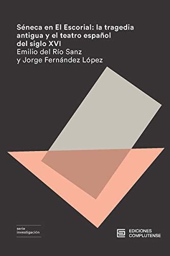 Séneca en el Escorial: la tragedia antigua y el teatro español del siglo XVI (Investigación)