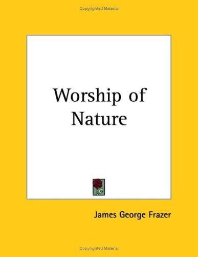Worship of Nature por Sir James George Frazer
