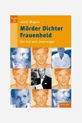 Mörder Dichter Frauenheld: Der Fall Jack Unterweger Taschenbuch